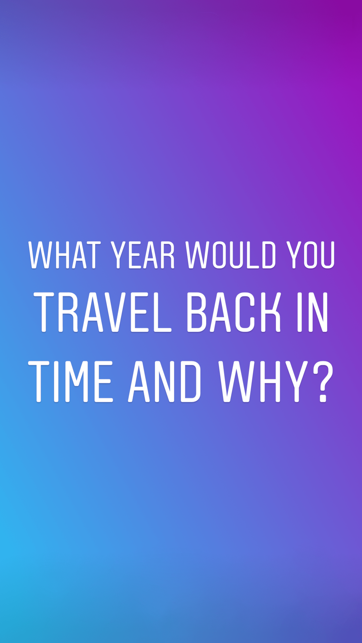 instagram stories template image to engage with your followers - what year would you travel back in time and why?