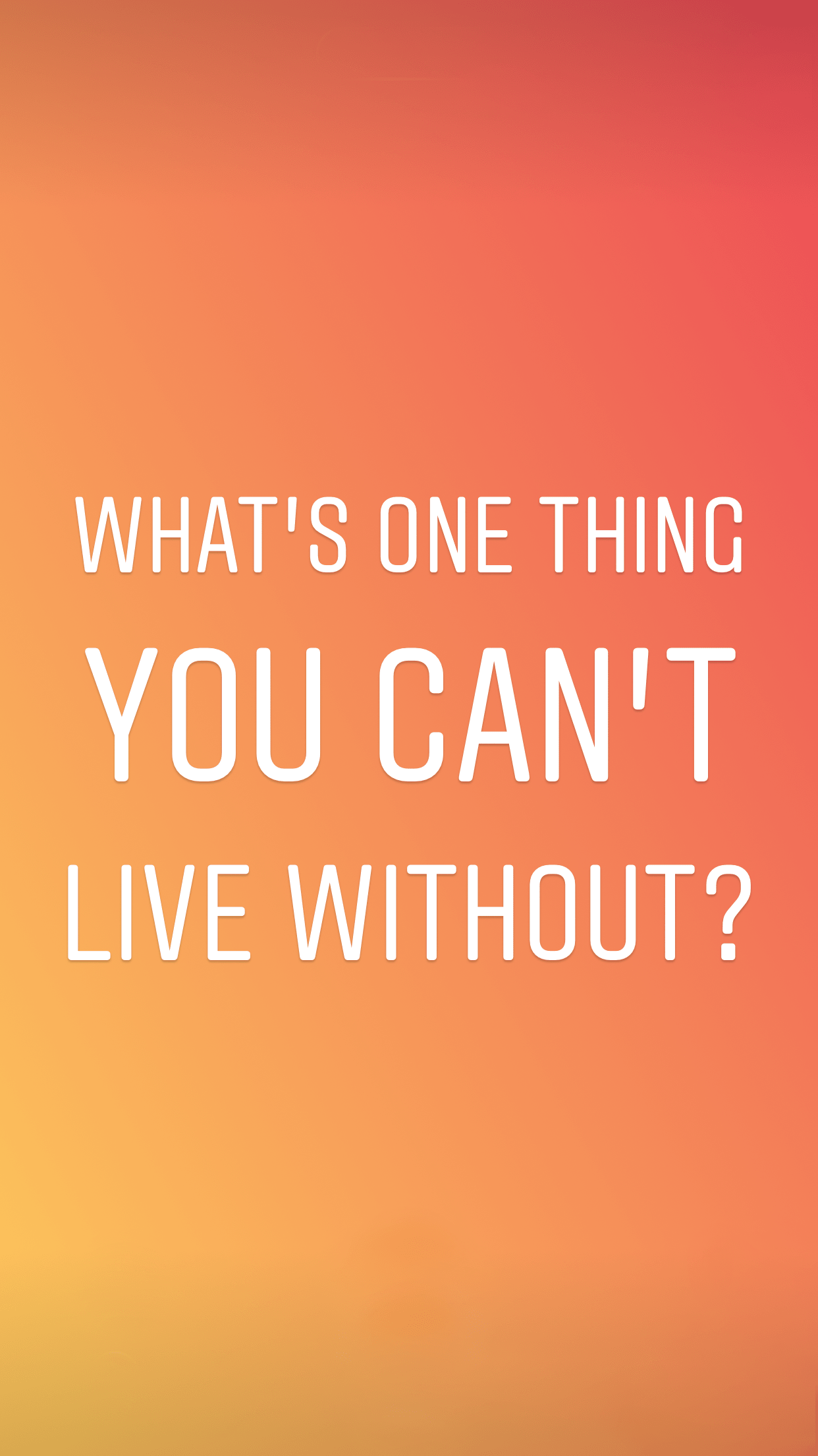 instagram stories template image to engage with your followers - what's the one thing you can't live without?