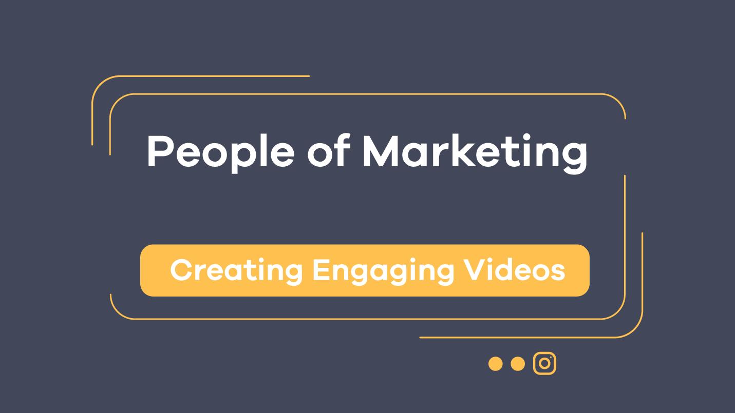 people of marketing - creating engaging videos
